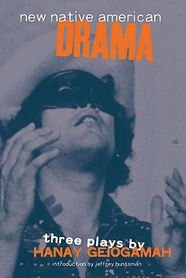 New Native American Drama By Huntsman, Jeffrey/ Geiogamah, Hanay